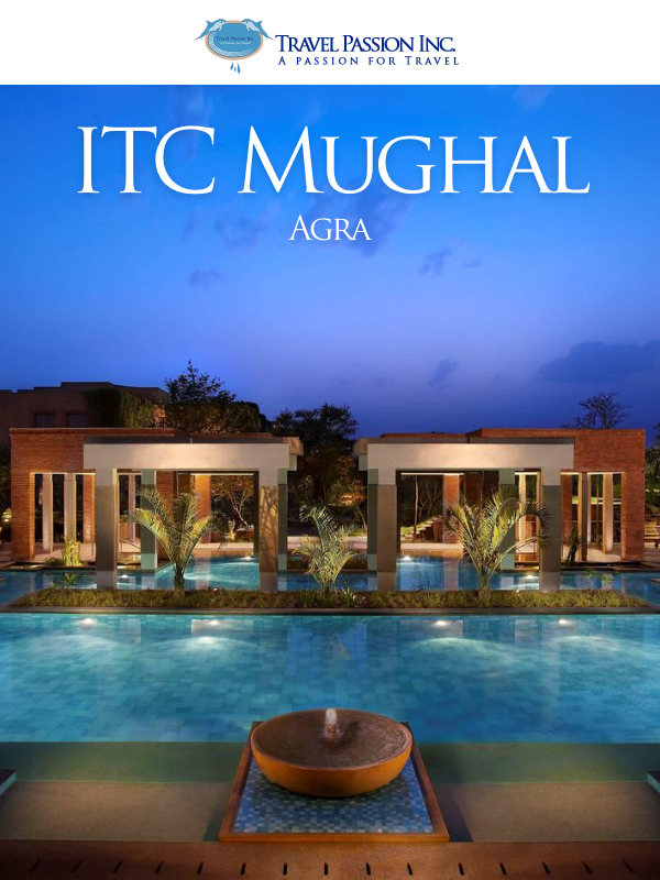 ITC Mughal, Agra - Land of Taj Mahal - Luxurious Spa & Wellness Tour Packages in India by Travel Passion Inc.